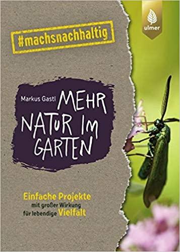 """""""Mehr Natur im Garten"""" Ulmer Verlag, Buchrezension zu Markus Gastls neuem Buch aus der Ulmer-Reihe: #machsnachhaltig"""